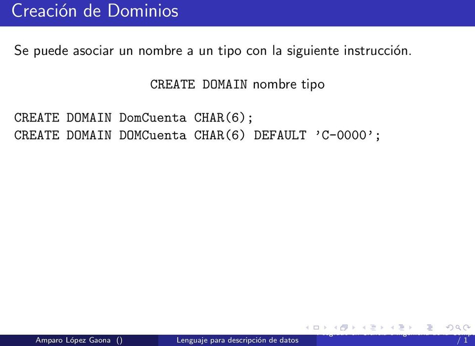 CREATE DOMAIN nombre tipo CREATE DOMAIN