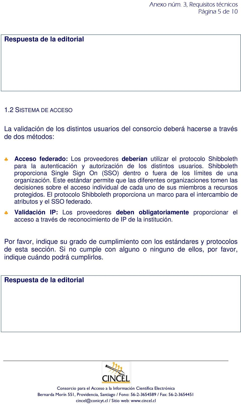 autenticación y autorización de los distintos usuarios. Shibboleth proporciona Single Sign On (SSO) dentro o fuera de los límites de una organización.