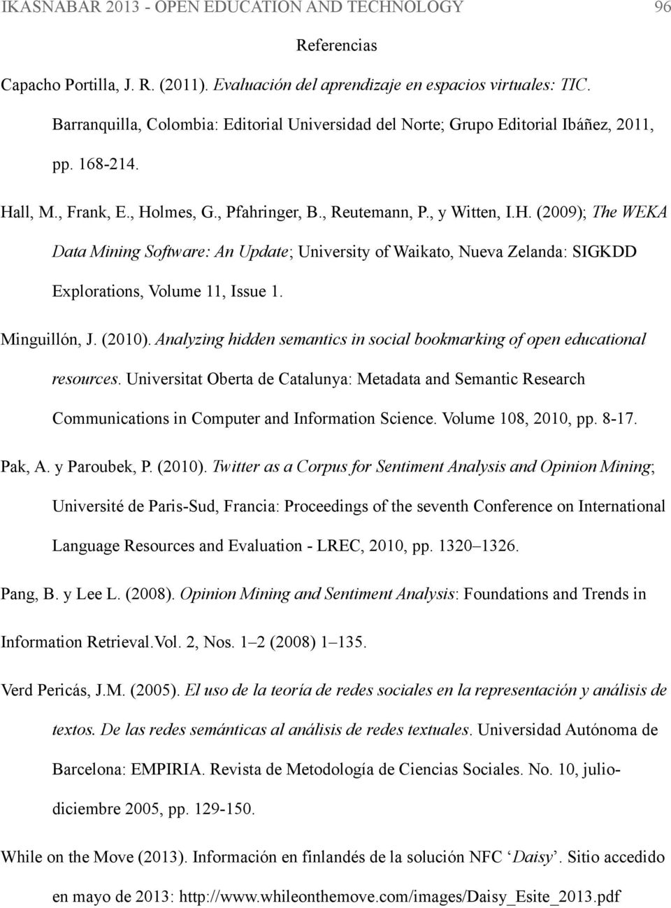 ll, M., Frank, E., Holmes, G., Pfahringer, B., Reutemann, P., y Witten, I.H. (2009); The WEKA Data Mining Software: An Update; University of Waikato, Nueva Zelanda: SIGKDD Explorations, Volume 11, Issue 1.