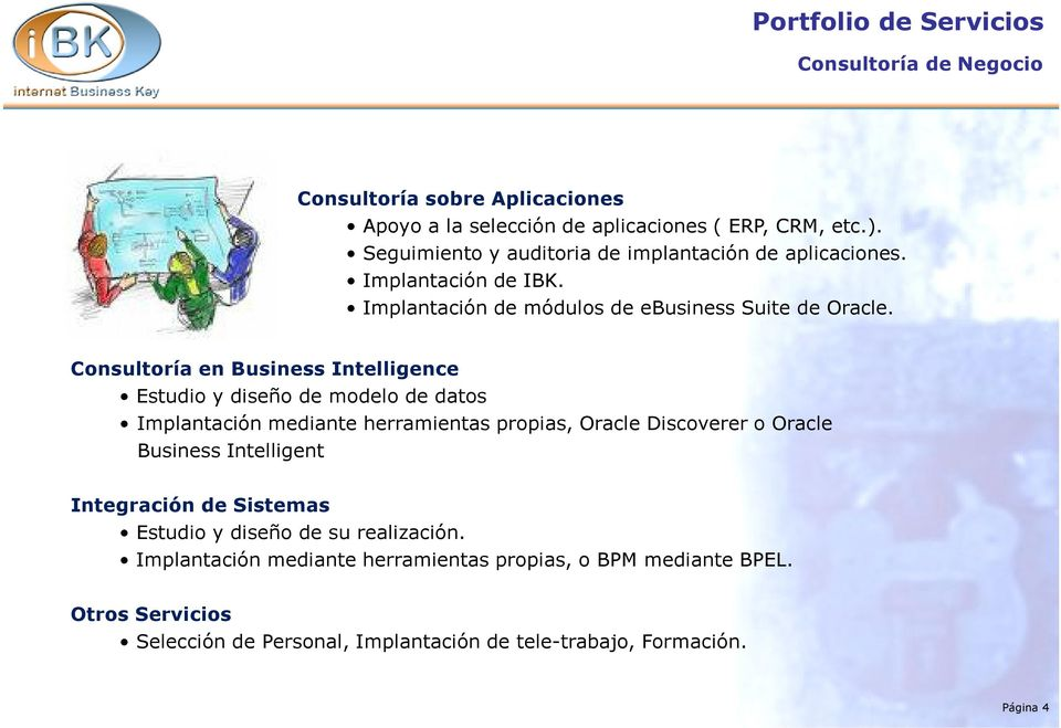 Consultoría en Business Intelligence Estudio y diseño de modelo de datos Implantación mediante herramientas propias, Oracle Discoverer o Oracle Business