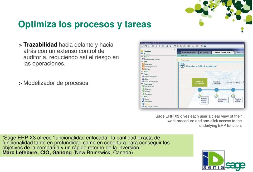 > Modelizador de procesos Sage ERP X3 gives each user a clear view of their work procedure and one-click access to the underlying ERP