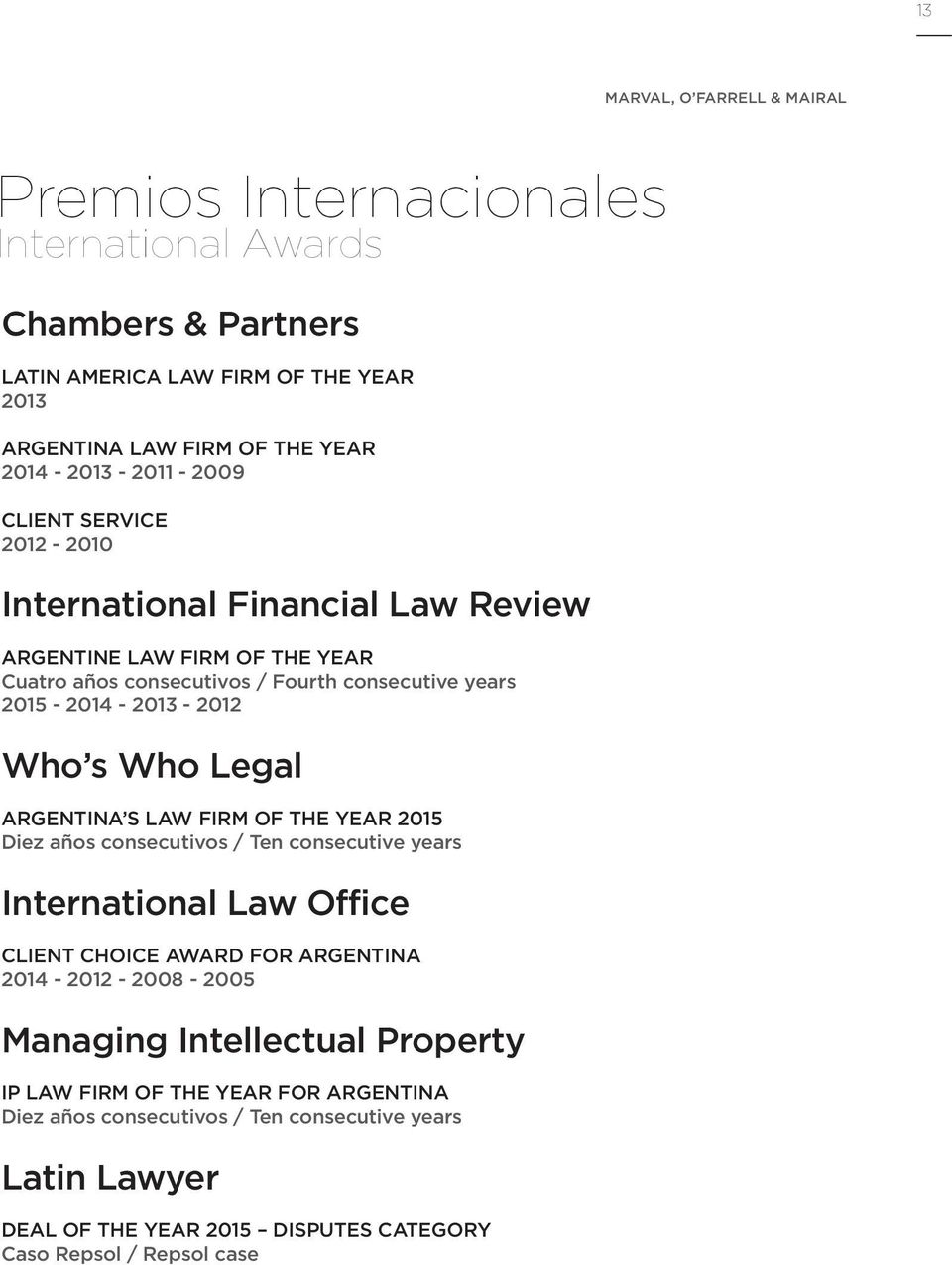 Who Legal ARGENTINA S LAW FIRM OF THE YEAR 2015 Diez años consecutivos / Ten consecutive years International Law Office CLIENT CHOICE AWARD FOR ARGENTINA 2014-2012 - 2008-2005
