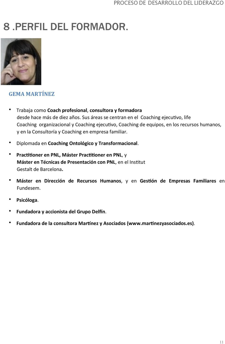 empresa familiar. Diplomada en Coaching Ontológico y Transformacional.