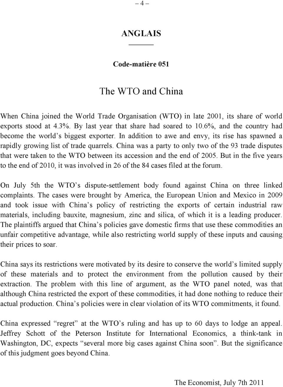 China was a party to only two of the 93 trade disputes that were taken to the WTO between its accession and the end of 2005.