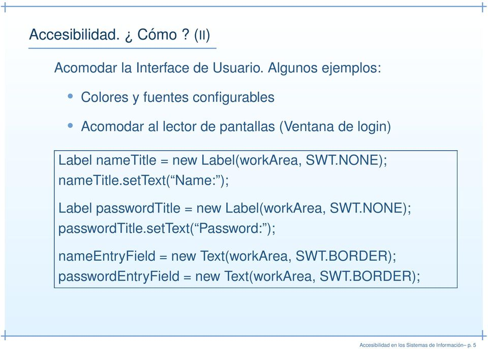 new Label(workArea, SWT.NONE); nametitle.settext( Name: ); Label passwordtitle = new Label(workArea, SWT.
