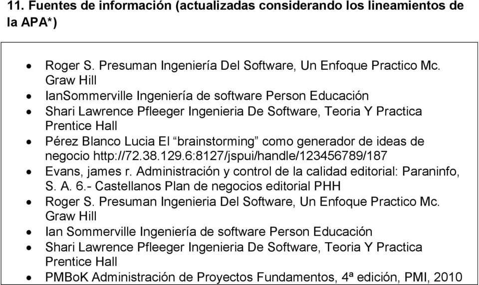 ideas de negocio http://72.38.129.6:8127/jspui/handle/123456789/187 Evans, james r. Administración y control de la calidad editorial: Paraninfo, S. A. 6.