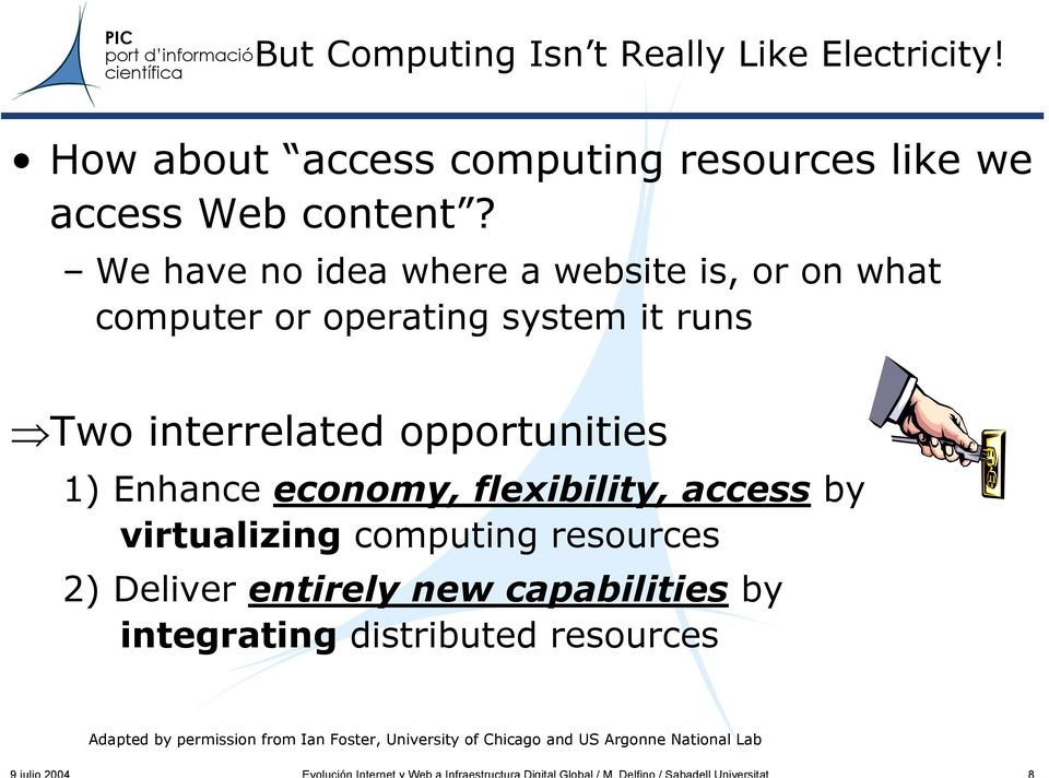 1) Enhance economy, flexibility, access by virtualizing computing resources 2) Deliver entirely new capabilities by
