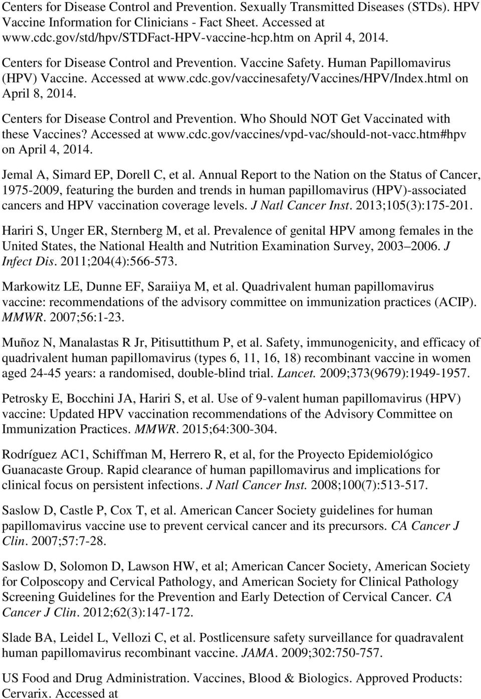 Centers for Disease Control and Prevention. Who Should NOT Get Vaccinated with these Vaccines? Accessed at www.cdc.gov/vaccines/vpd-vac/should-not-vacc.htm#hpv on April 4, 2014.