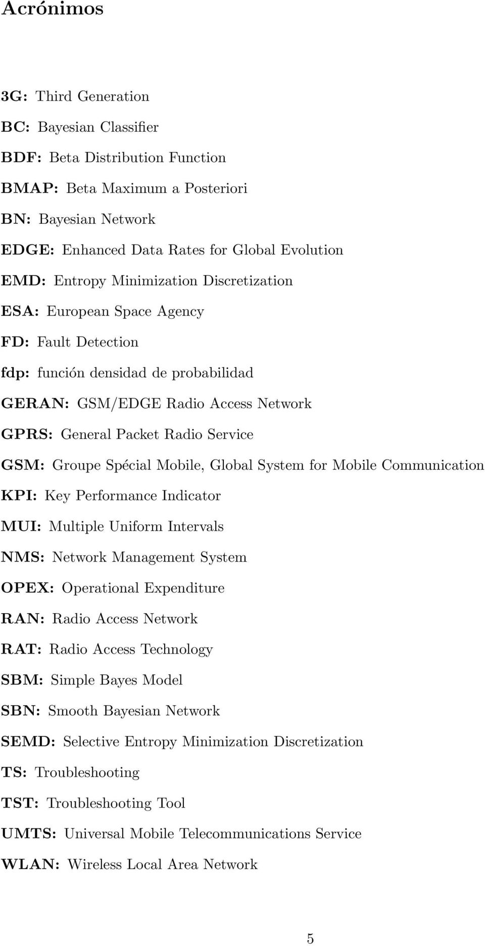 Spécial Mobile, Global System for Mobile Communication KPI: Key Performance Indicator MUI: Multiple Uniform Intervals NMS: Network Management System OPEX: Operational Expenditure RAN: Radio Access