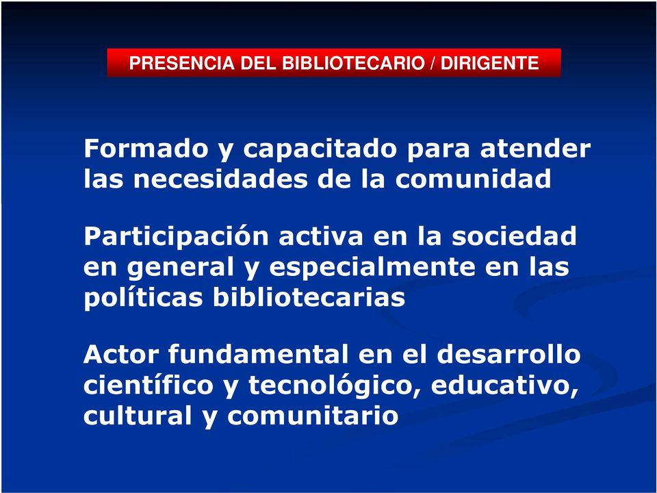 general y especialmente en las políticas bibliotecarias Actor fundamental