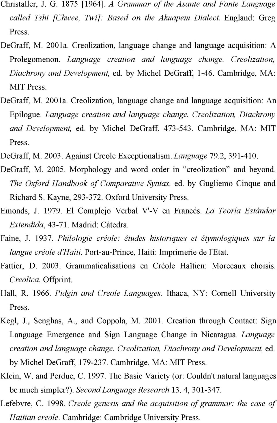 Cambridge, MA: MIT Press. DeGraff, M. 2001a. Creolization, language change and language acquisition: An Epilogue. Language creation and language change. Creolization, Diachrony and Development, ed.