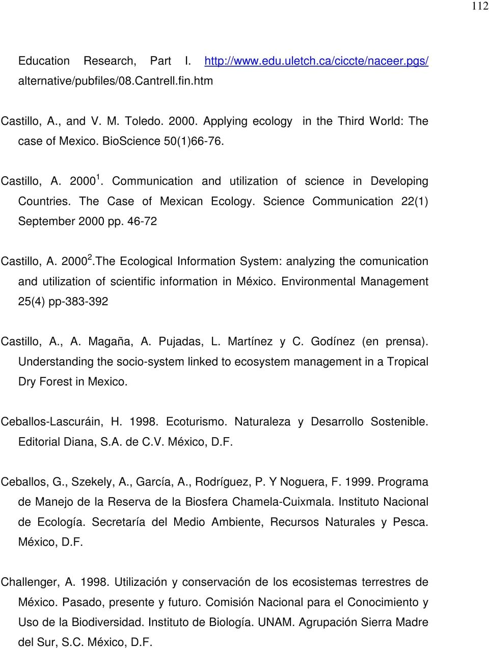 Science Communication 22(1) September 2000 pp. 46-72 Castillo, A. 2000 2.The Ecological Information System: analyzing the comunication and utilization of scientific information in México.