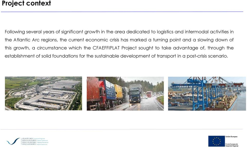 and a slowing down of this growth, a circumstance which the CFAEFFIPLAT Project sought to take advantage of,