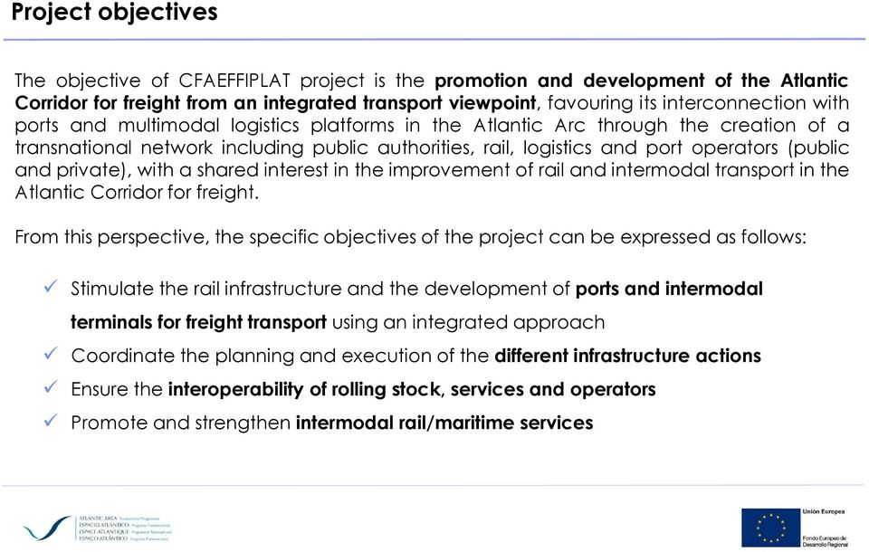 private), with a shared interest in the improvement of rail and intermodal transport in the Atlantic Corridor for freight.