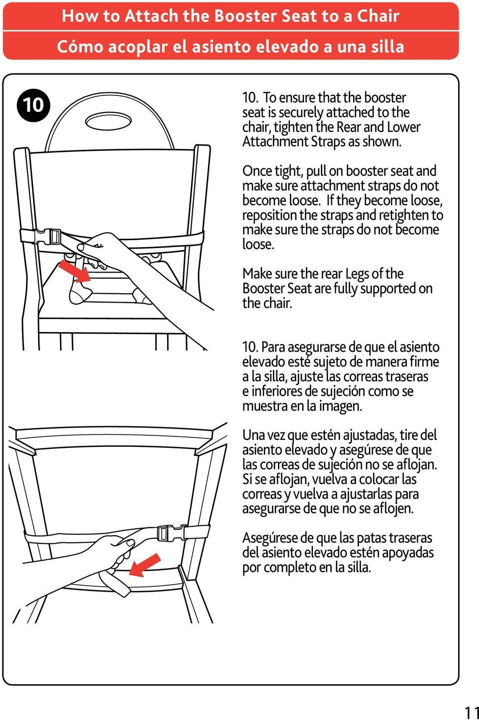 Once tight, pull on booster seat and make sure attachment straps do not become loose. If they become loose, reposition the straps and retighten to make sure the straps do not become loose.