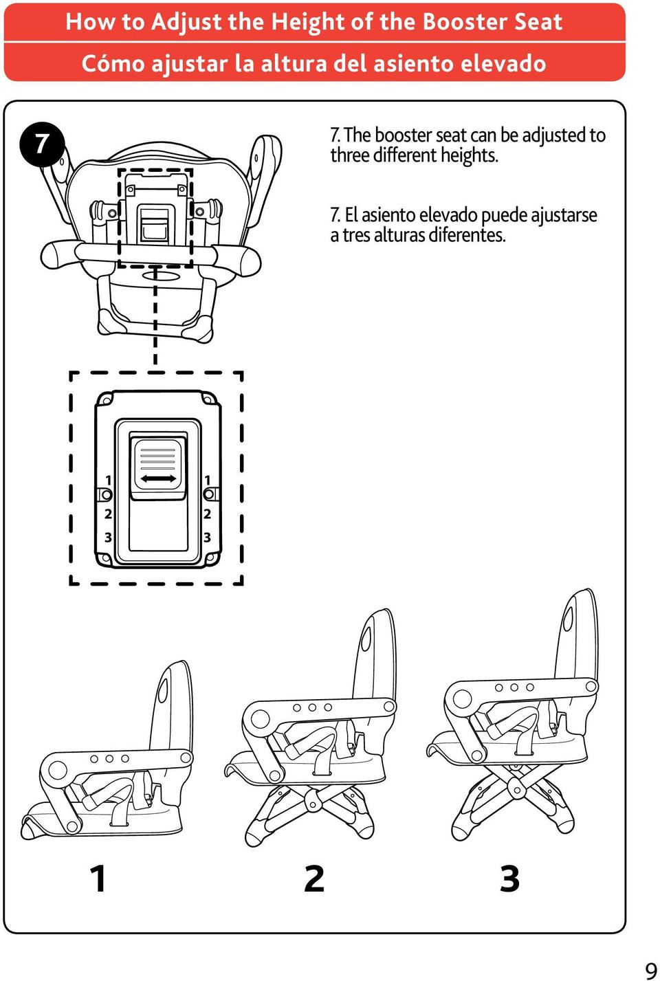 The booster seat can be adjusted to three different heights. 7.