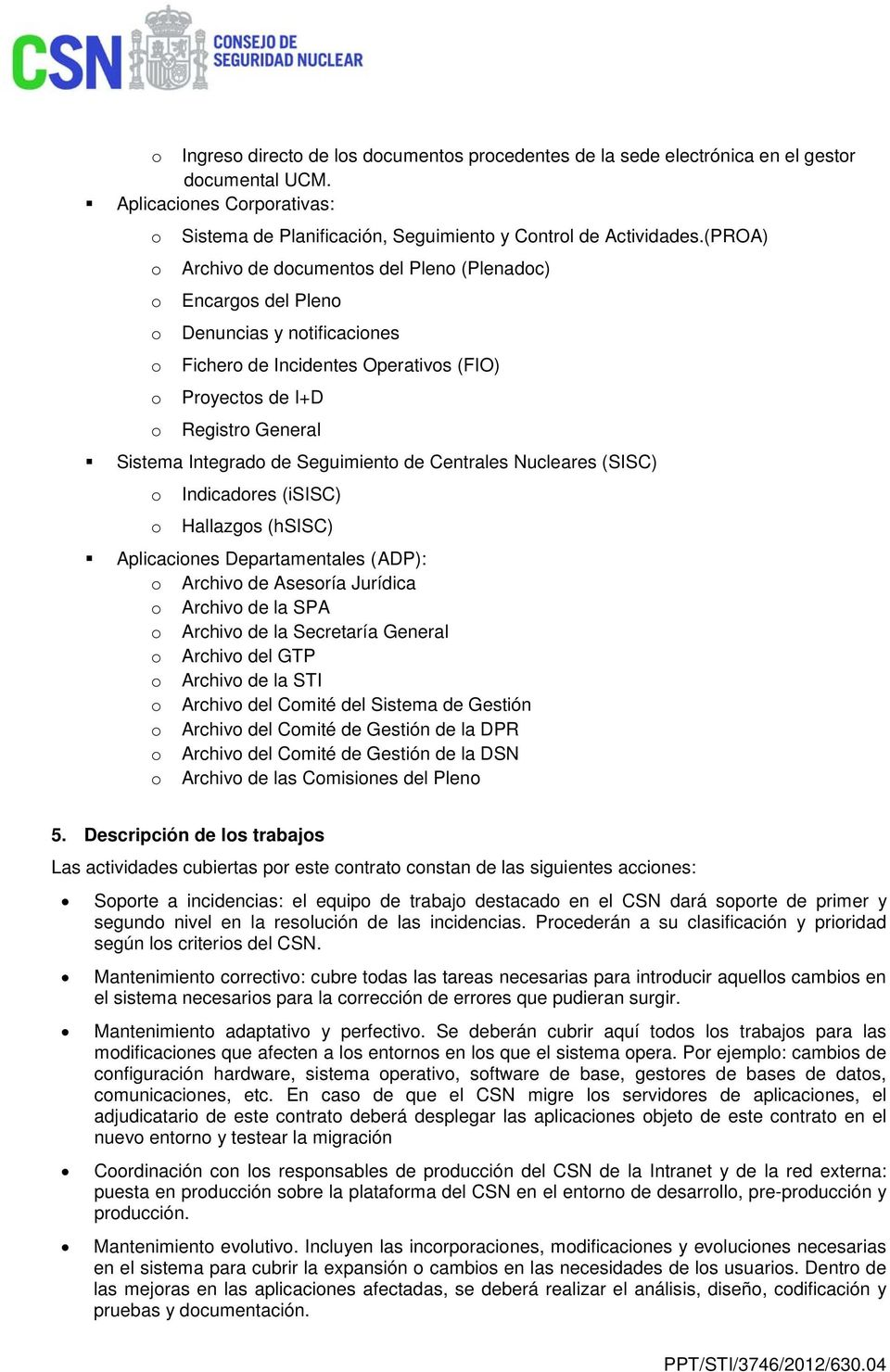 Nucleares (SISC) Indicadres (isisc) Hallazgs (hsisc) Aplicacines Departamentales ( ADP): Archiv de Asesría Jurídica Archiv de la SPA Archiv de la Secretaría General Archiv del GTP Archiv de la STI