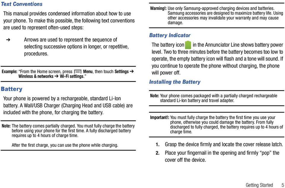 Battery Arrows are used to represent the sequence of selecting successive options in longer, or repetitive, procedures. Your phone is powered by a rechargeable, standard Li-Ion battery.