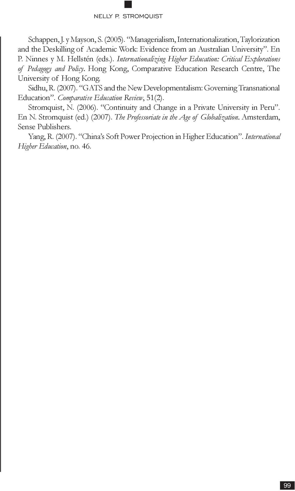 GATS and the New Developmentalism: Governing Transnational Education. Comparative Education Review, 51(2). Stromquist, N. (2006). Continuity and Change in a Private University in Peru. En N.
