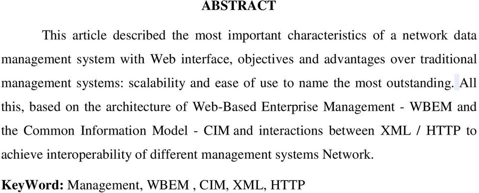 All this, based on the architecture of Web-Based Enterprise Management - WBEM and the Common Information Model - CIM and
