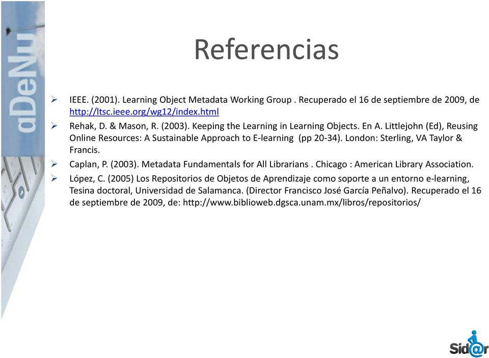 Caplan, P. (2003). Metadata Fundamentals for All Librarians. Chicago : American Library Association. López, C.