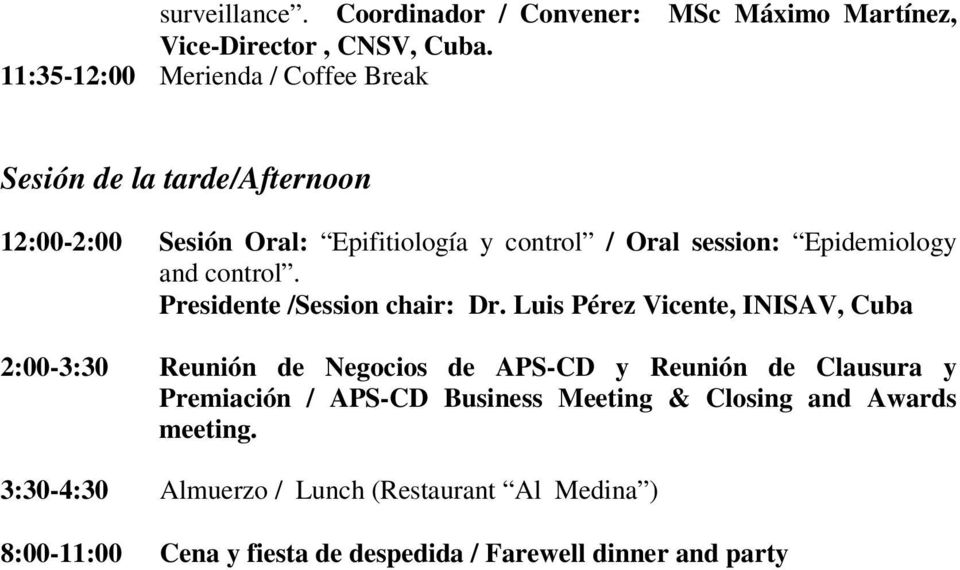 session: Epidemiology and control. Presidente /Session chair: Dr.