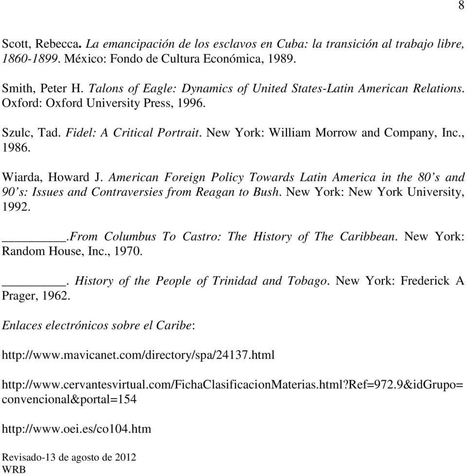 Wiarda, Howard J. American Foreign Policy Towards Latin America in the 80 s and 90 s: Issues and Contraversies from Reagan to Bush. New York: New York University, 1992.