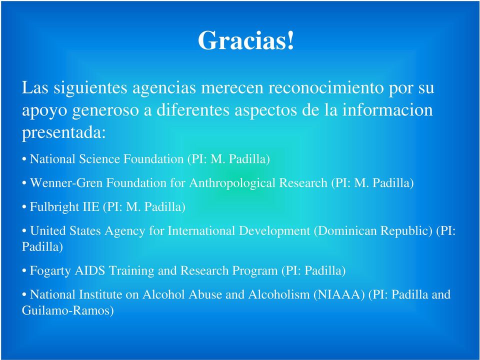 National Science Foundation (PI: M. Padilla) Wenner-Gren Foundation for Anthropological Research (PI: M.