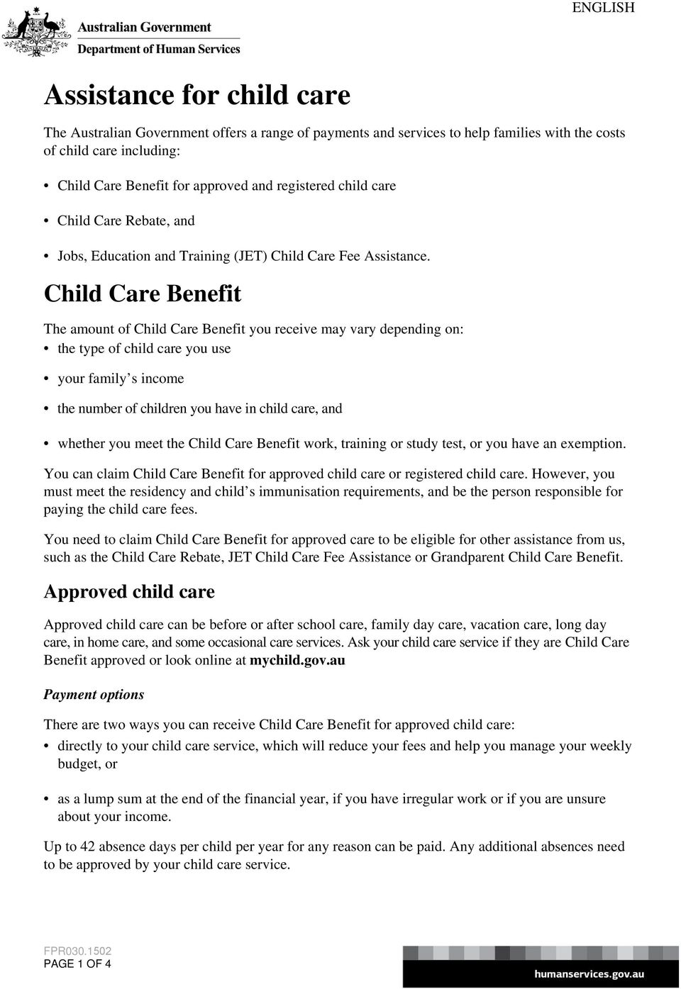 Child Care Benefit The amount of Child Care Benefit you receive may vary depending on: the type of child care you use your family s income the number of children you have in child care, and whether