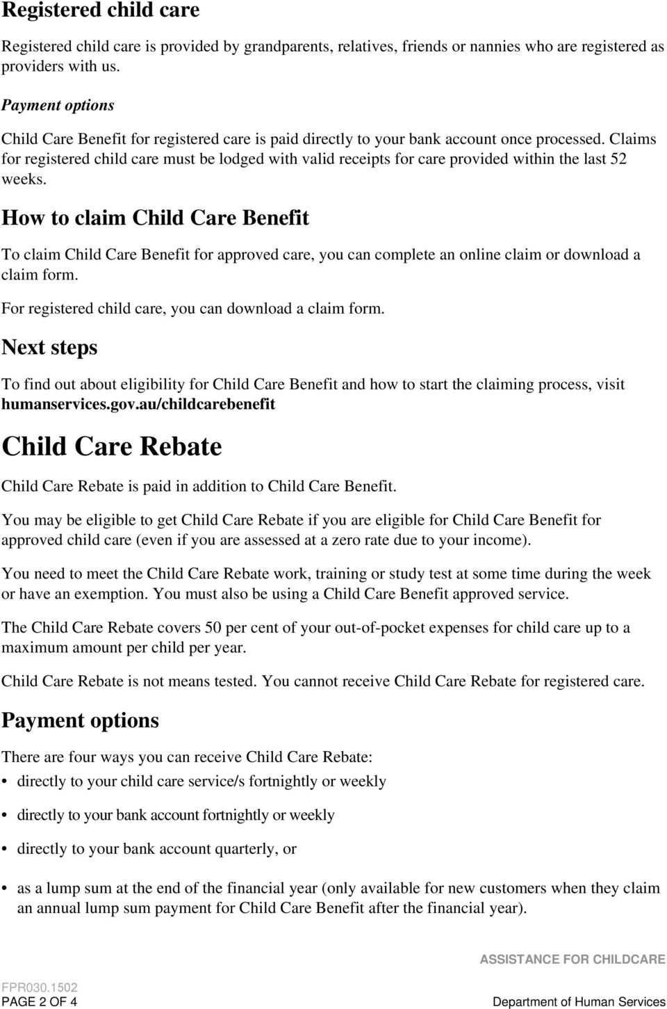 Claims for registered child care must be lodged with valid receipts for care provided within the last 52 weeks.