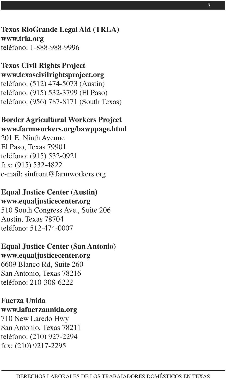 Ninth Avenue El Paso, Texas 79901 teléfono: (915) 532-0921 fax: (915) 532-4822 e-mail: sinfront@farmworkers.org Equal Justice Center (Austin) www.equaljusticecenter.org 510 South Congress Ave.