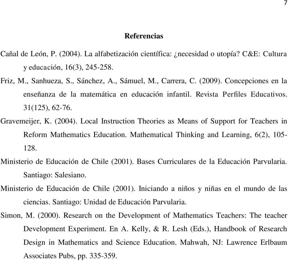 Local Instruction Theories as Means of Support for Teachers in Reform Mathematics Education. Mathematical Thinking and Learning, 6(2), 105-128. Ministerio de Educación de Chile (2001).
