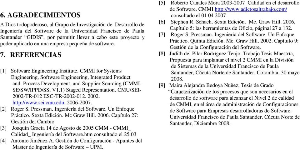 CMMI for Systems Engineering, Software Engineering, Integrated Product and Process Development, and Supplier Sourcing (CMMI- SE/SW/IPPD/SS, V1.1) Staged Representation.