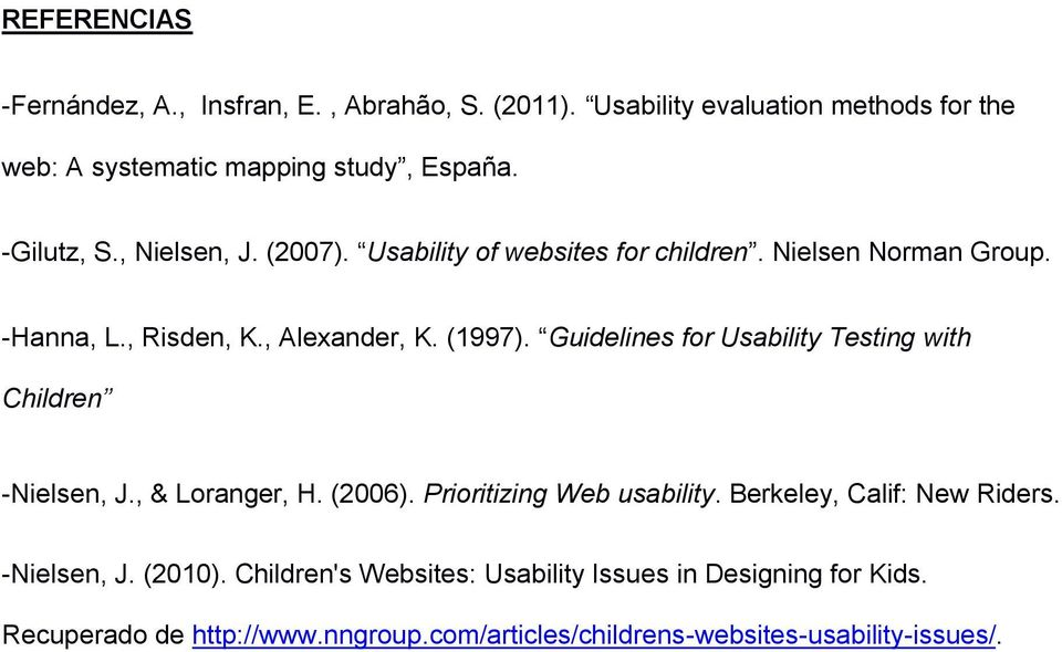 Guidelines for Usability Testing with Children -Nielsen, J., & Loranger, H. (2006). Prioritizing Web usability. Berkeley, Calif: New Riders.