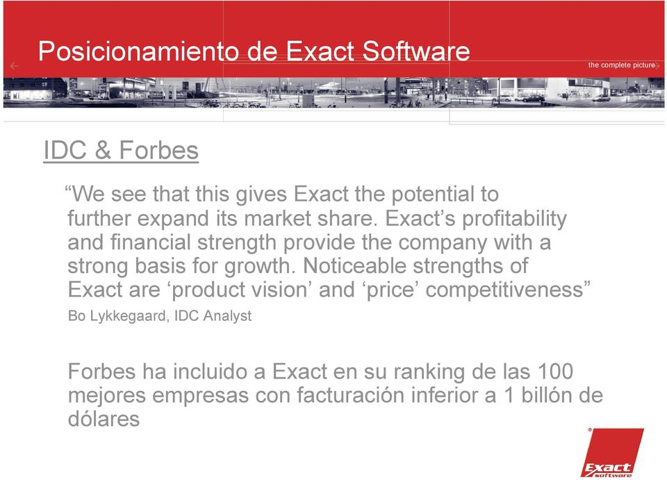 Exact s profitability and financial strength provide the company with a strong basis for growth.
