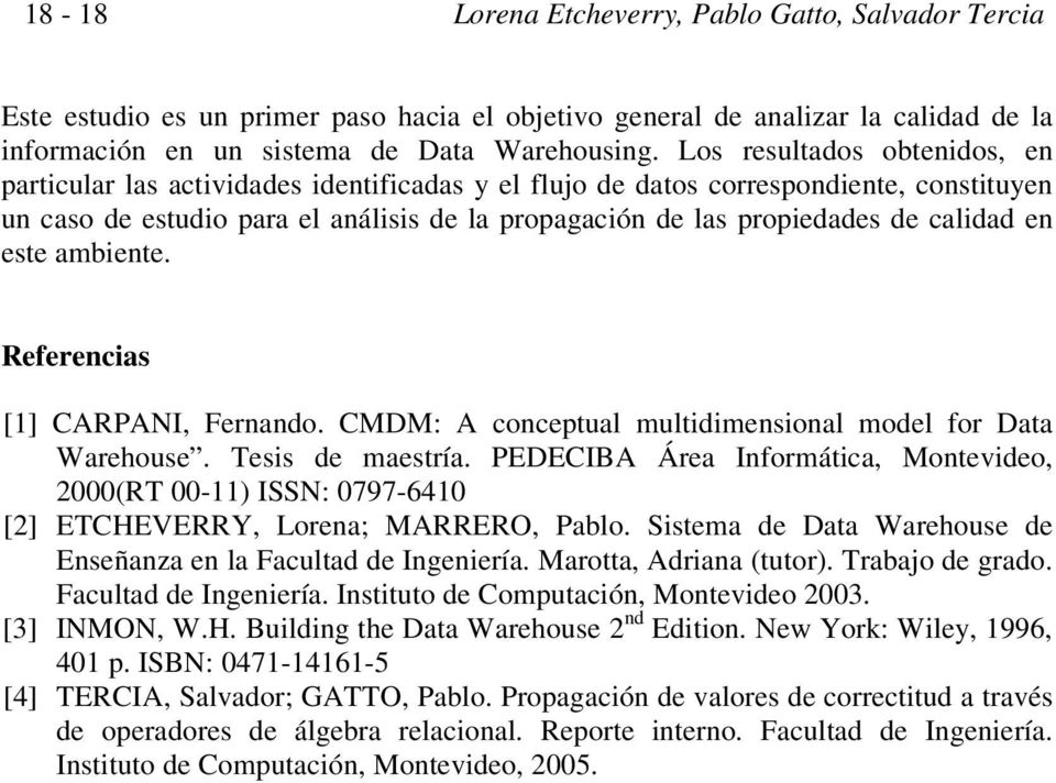 calidad en este ambiente. Referencias [1] CARPANI, Fernando. CMDM: A conceptual multidimensional model for Data Warehouse. Tesis de maestría.