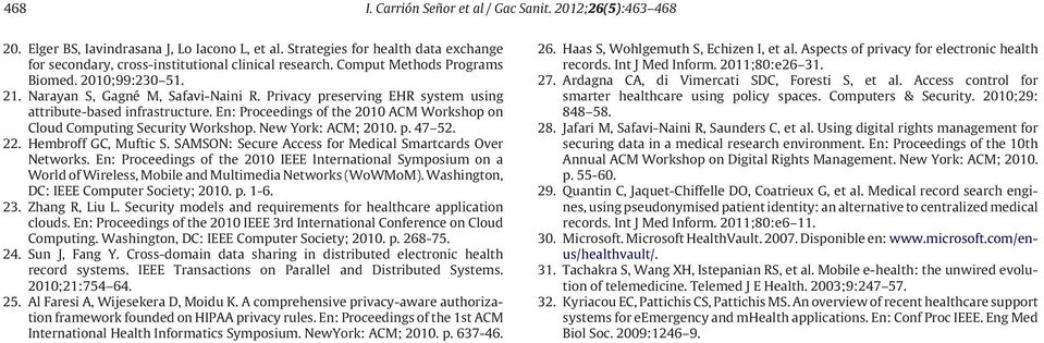 En: Proceedings of the 2010 ACM Workshop on Cloud Computing Security Workshop. New York: ACM; 2010. p. 47 52. 22. Hembroff GC, Muftic S. SAMSON: Secure Access for Medical Smartcards Over Networks.