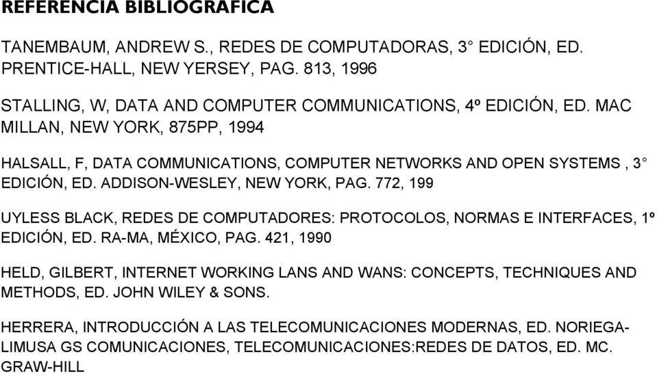 MAC MILLAN, NEW YORK, 875PP, 1994 HALSALL, F, DATA COMMUNICATIONS, COMPUTER NETWORKS AND OPEN SYSTEMS, 3 EDICIÓN, ED. ADDISON-WESLEY, NEW YORK, PAG.