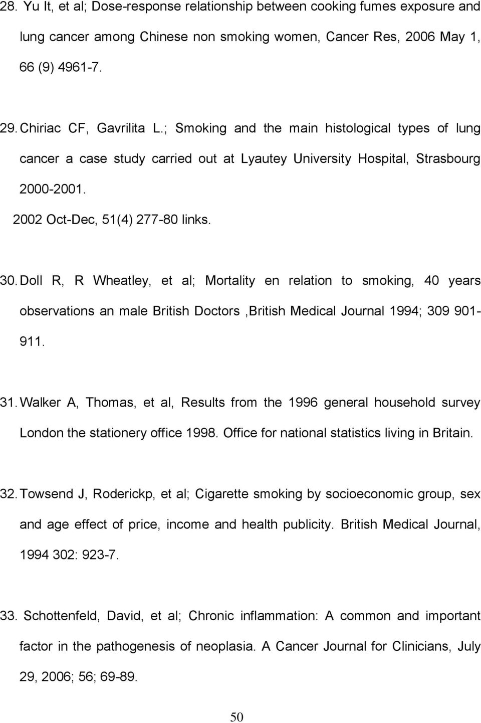 Doll R, R Wheatley, et al; Mortality en relation to smoking, 40 years observations an male British Doctors,British Medical Journal 1994; 309 901-911. 31.