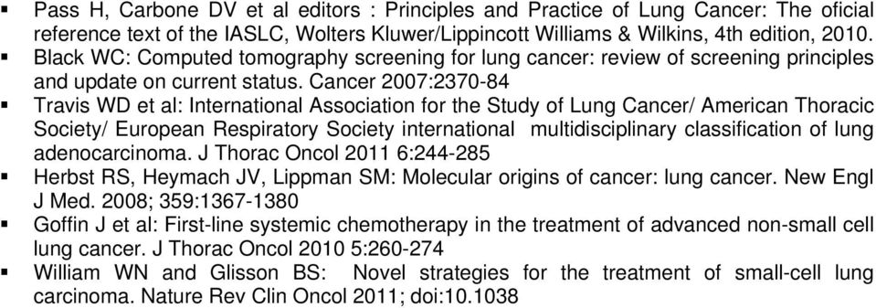 Cancer 2007:2370-84 Travis WD et al: International Association for the Study of Lung Cancer/ American Thoracic Society/ European Respiratory Society international multidisciplinary classification of