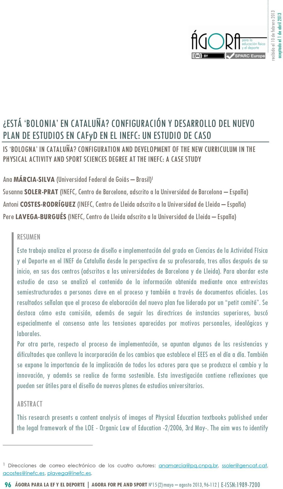 CONFIGURATION AND DEVELOPMENT OF THE NEW CURRICULUM IN THE PHYSICAL ACTIVITY AND SPORT SCIENCES DEGREE AT THE INEFC: A CASE STUDY Ana MÁRCIA-SILVA (Universidad Federal de Goiás Brasil) 1 Susanna