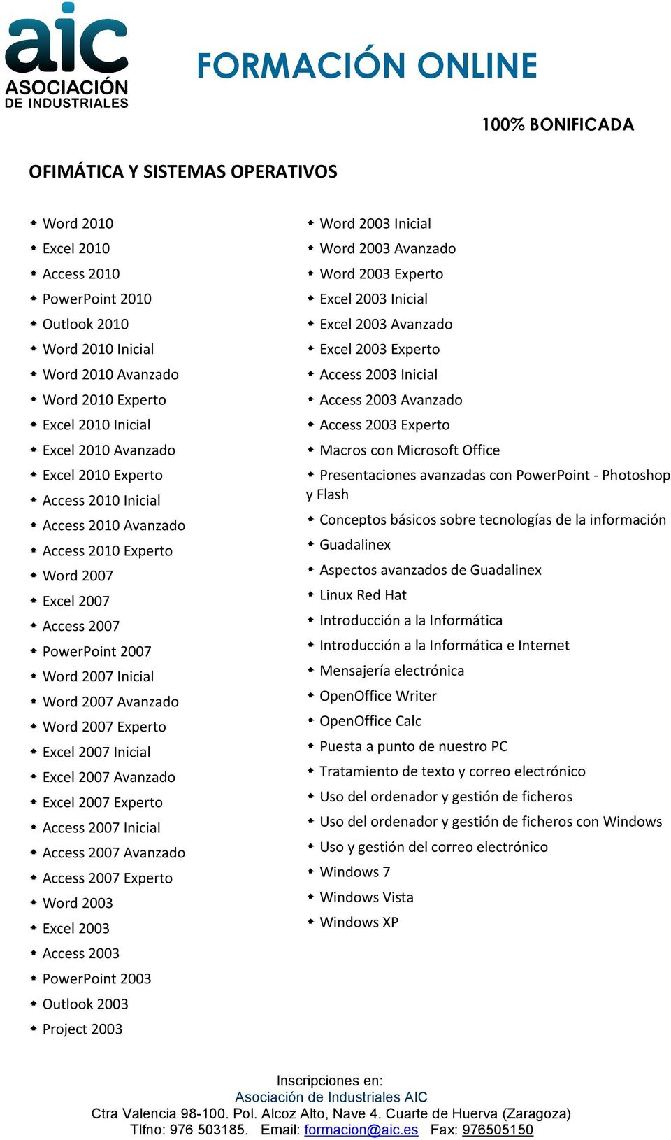 2007 Avanzado Excel 2007 Experto Access 2007 Inicial Access 2007 Avanzado Access 2007 Experto Word 2003 Excel 2003 Access 2003 PowerPoint 2003 Outlook 2003 Project 2003 Word 2003 Inicial Word 2003