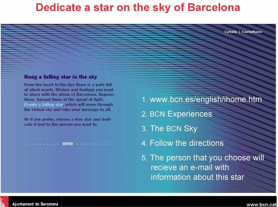 The BCN Sky 4. Follow the directions 5.