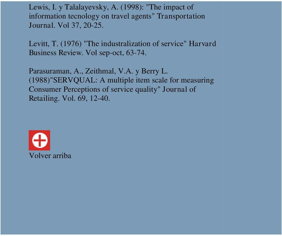 "Levitt, T. (1976) ""The industralization of service"" Harvard Business Review. Vol sep-oct, 63-74."