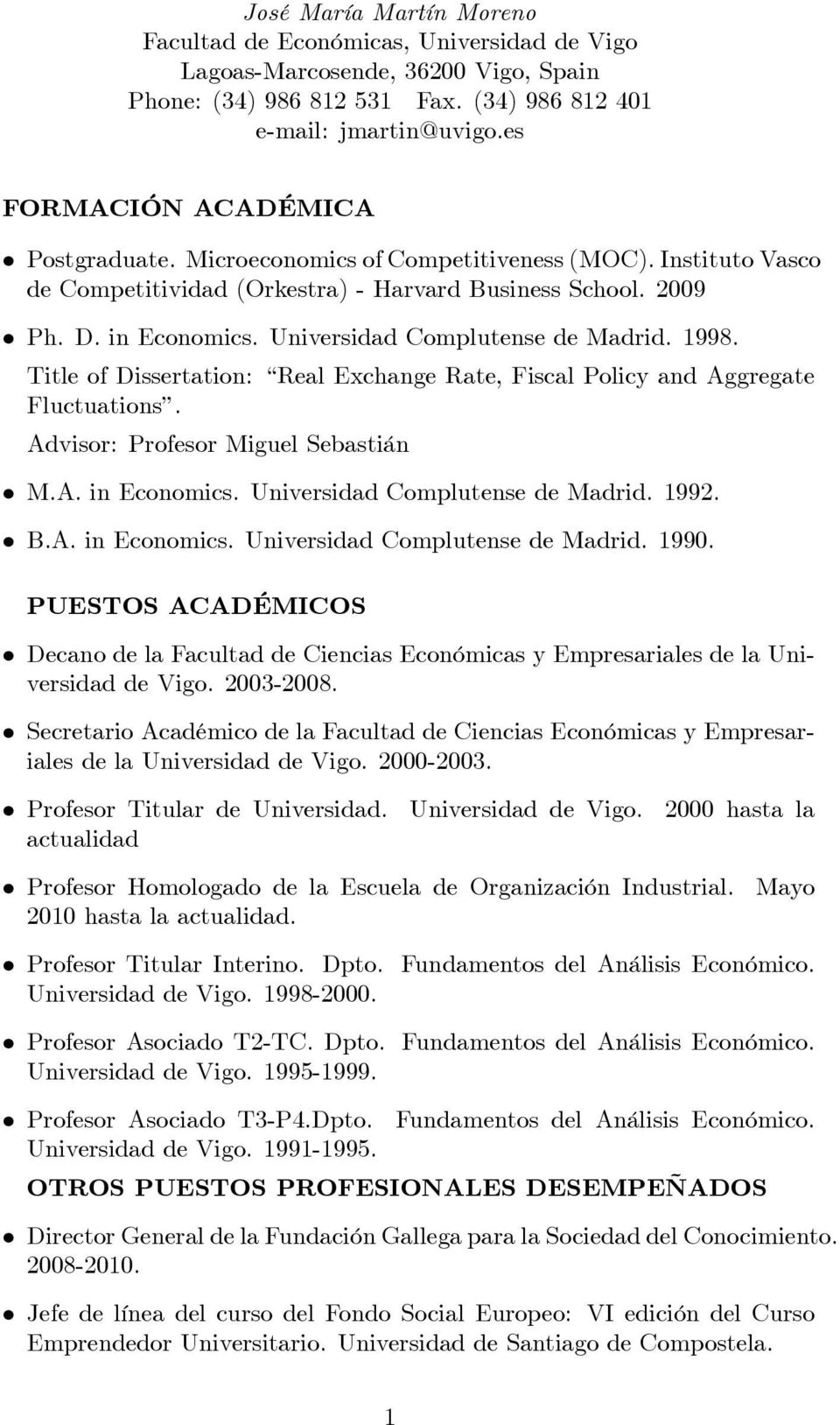 Universidad Complutense de Madrid. 1998. Title of Dissertation: Real Exchange Rate, Fiscal Policy and Aggregate Fluctuations. Advisor: Profesor Miguel Sebastián M.A. in Economics.