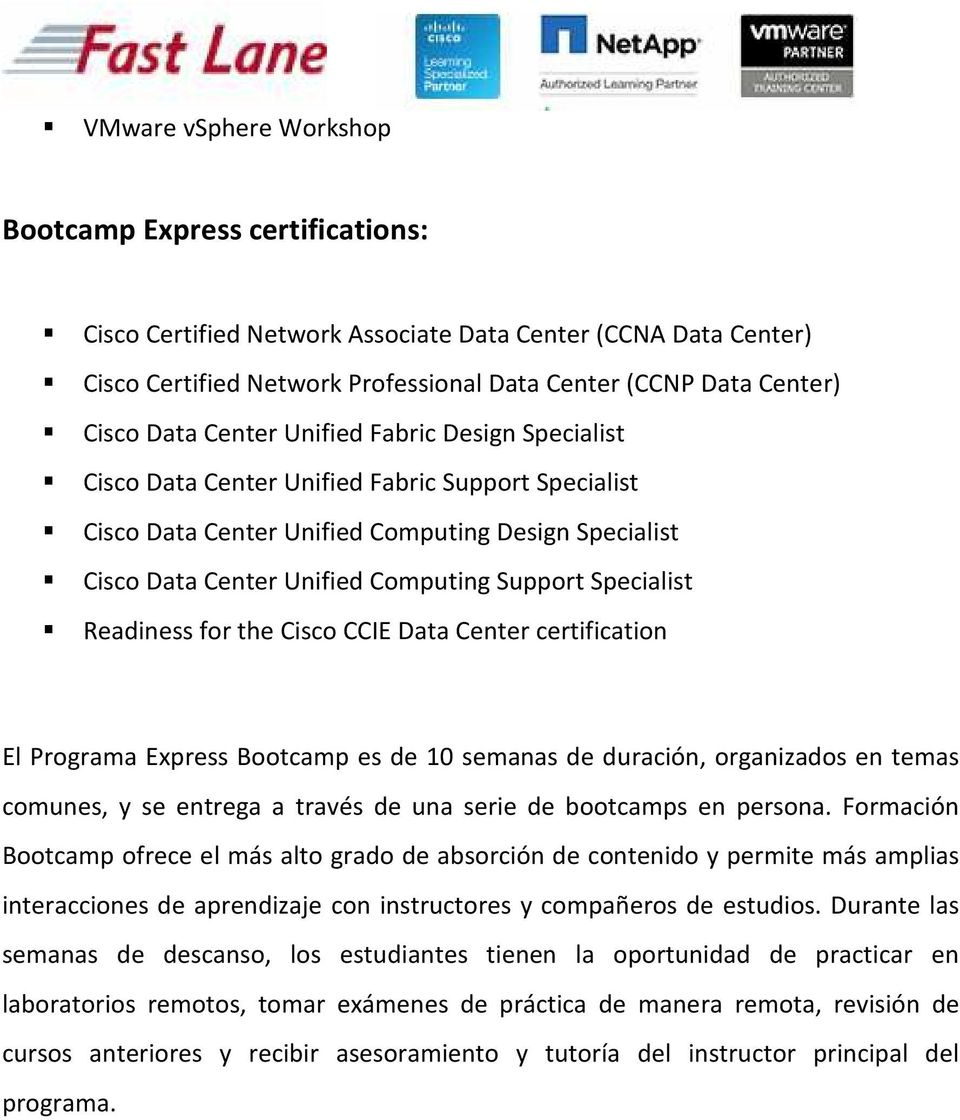 Specialist Readiness for the Cisco CCIE Data Center certification El Programa Express Bootcamp es de 10 semanas de duración, organizados en temas comunes, y se entrega a través de una serie de