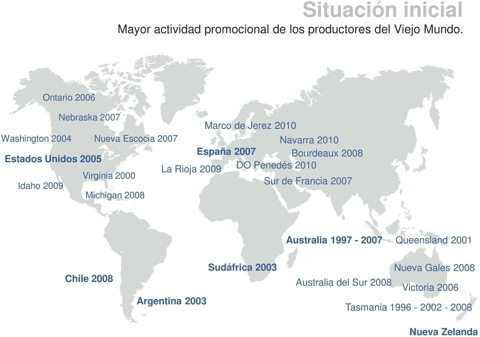 2008 Estados Unidos 2005 La Rioja 2009 DO Penedés 2010 Virginia 2000 Idaho 2009 Sur de Francia 2007 Michigan 2008