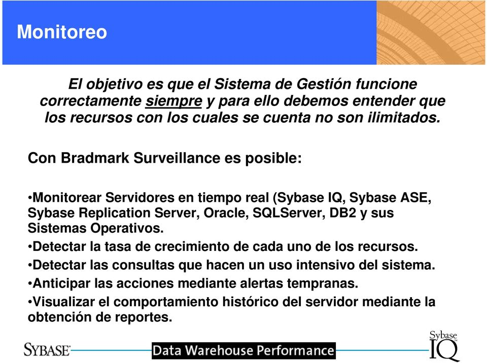 Con Bradmark Surveillance es posible: Monitorear Servidores en tiempo real (Sybase IQ, Sybase ASE, Sybase Replication Server, Oracle, SQLServer, DB2 y