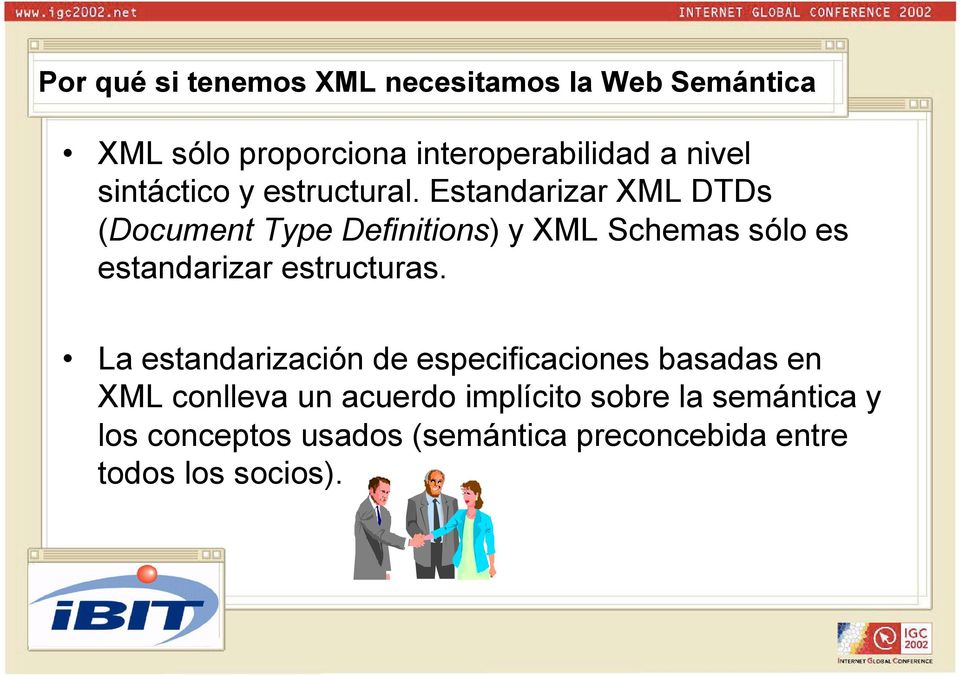 Estandarizar XML DTDs (Document Type Definitions) y XML Schemas sólo es estandarizar estructuras.
