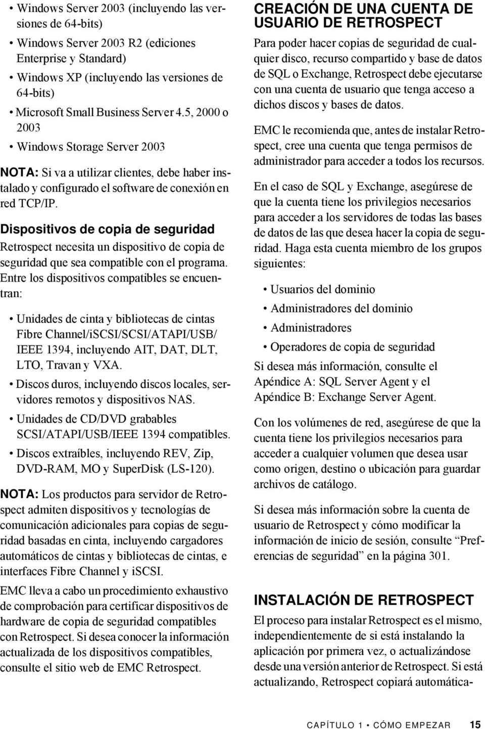 Dispositivos de copia de seguridad Retrospect necesita un dispositivo de copia de seguridad que sea compatible con el programa.